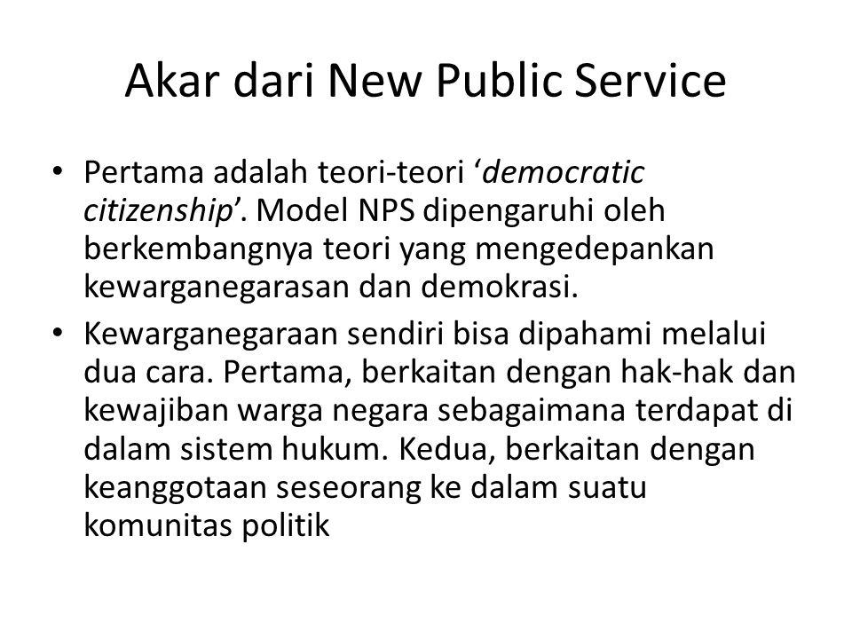 Akar dari New Public Service Pertama adalah teori-teori 'democratic citizenship'. Model NPS dipengaruhi oleh berkembangnya teori yang mengedepankan ke