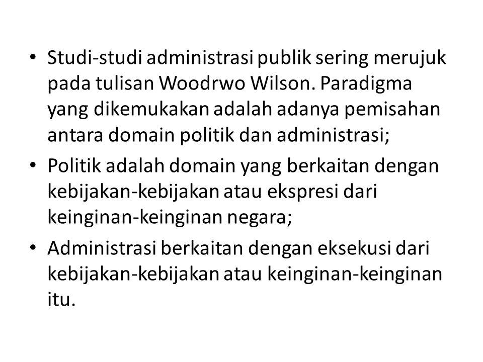 Studi-studi administrasi publik sering merujuk pada tulisan Woodrwo Wilson. Paradigma yang dikemukakan adalah adanya pemisahan antara domain politik d