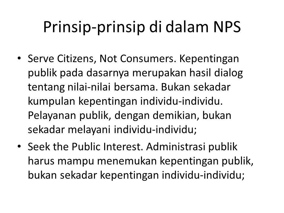 Prinsip-prinsip di dalam NPS Serve Citizens, Not Consumers. Kepentingan publik pada dasarnya merupakan hasil dialog tentang nilai-nilai bersama. Bukan