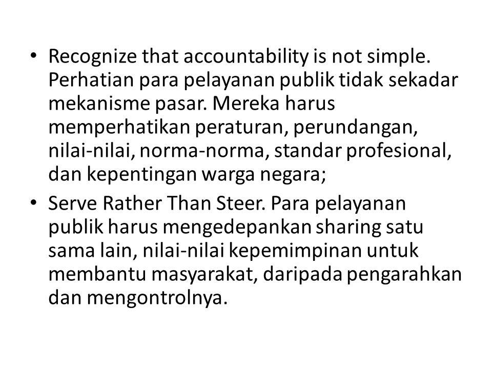 Recognize that accountability is not simple. Perhatian para pelayanan publik tidak sekadar mekanisme pasar. Mereka harus memperhatikan peraturan, peru