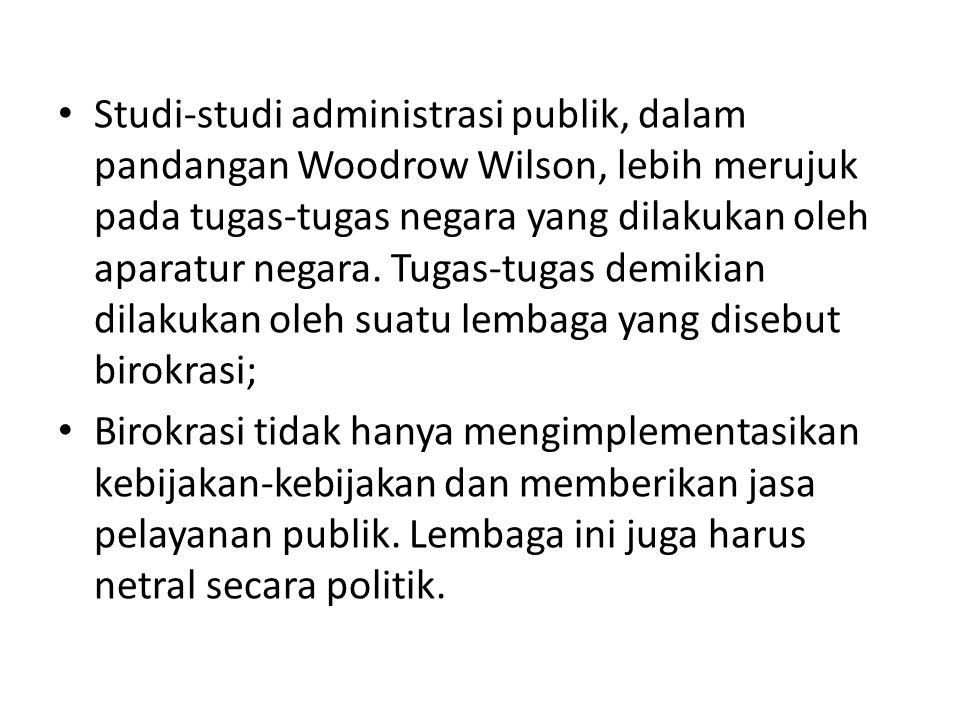 Studi-studi administrasi publik, dalam pandangan Woodrow Wilson, lebih merujuk pada tugas-tugas negara yang dilakukan oleh aparatur negara. Tugas-tuga