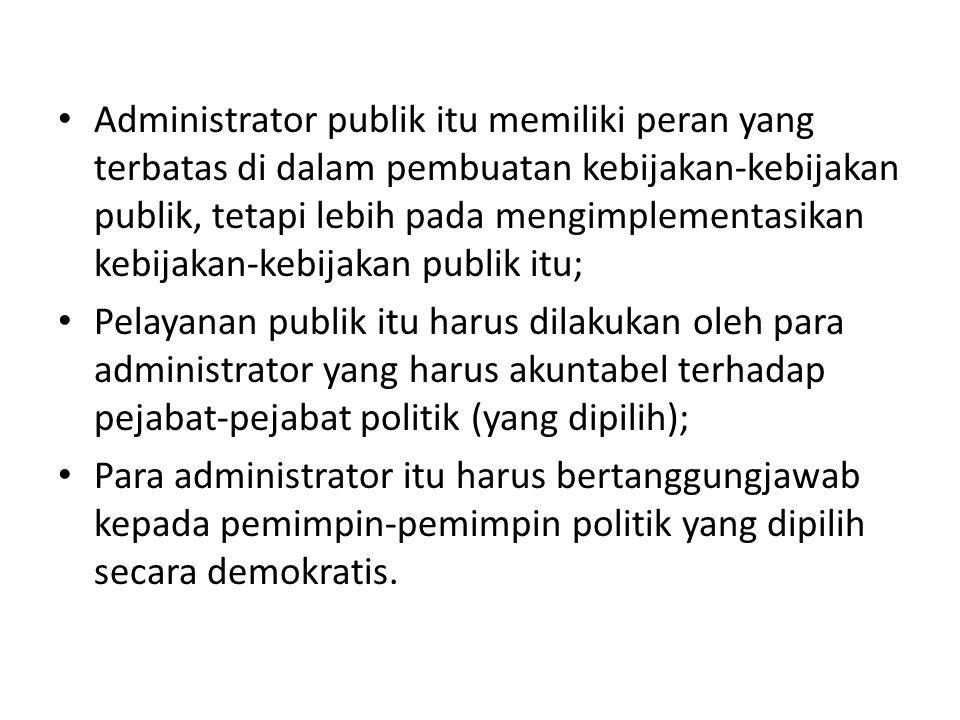 Administrator publik itu memiliki peran yang terbatas di dalam pembuatan kebijakan-kebijakan publik, tetapi lebih pada mengimplementasikan kebijakan-k