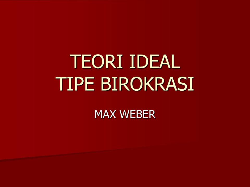 TEORI IDEAL TIPE BIROKRASI MAX WEBER