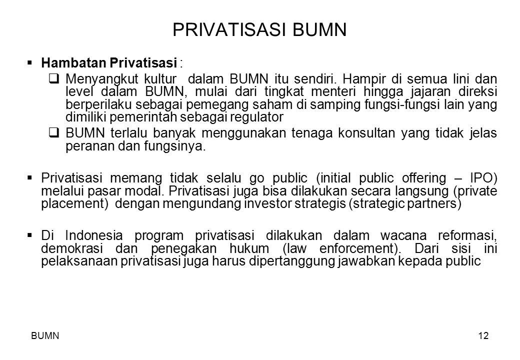 BUMN12 PRIVATISASI BUMN  Hambatan Privatisasi :  Menyangkut kultur dalam BUMN itu sendiri. Hampir di semua lini dan level dalam BUMN, mulai dari tin