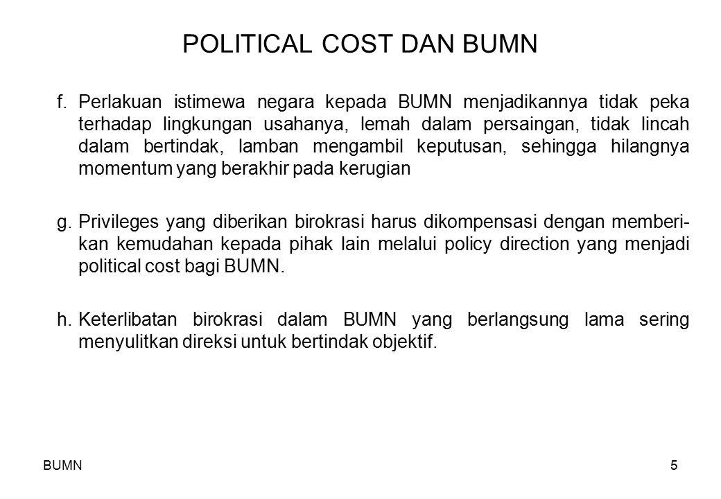 BUMN5 POLITICAL COST DAN BUMN f.Perlakuan istimewa negara kepada BUMN menjadikannya tidak peka terhadap lingkungan usahanya, lemah dalam persaingan, t