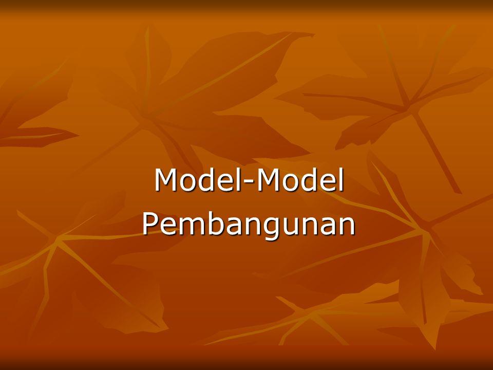 Model Pembangunan I Berorientasi pada peningkatan pertumbuhan GNP; Berorientasi pada peningkatan pertumbuhan GNP; Anggapan dasarnya: pertumbuhan ekonomi dapat dicapai dengan menempuh industrialisasi dan penanaman modal secara big push dengan semangat modernisasi.