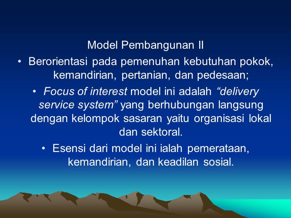 """Model Pembangunan II Berorientasi pada pemenuhan kebutuhan pokok, kemandirian, pertanian, dan pedesaan; Focus of interest model ini adalah """"delivery s"""