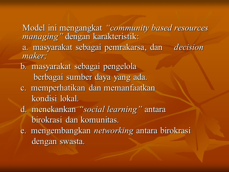 """Model ini mengangkat """"community based resources managing"""" dengan karakteristik: a. masyarakat sebagai pemrakarsa, dan decision maker; b. masyarakat se"""