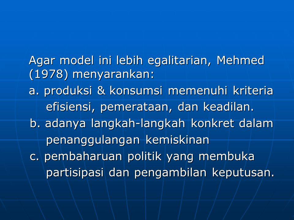 Agar model ini lebih egalitarian, Mehmed (1978) menyarankan: a. produksi & konsumsi memenuhi kriteria efisiensi, pemerataan, dan keadilan. efisiensi,
