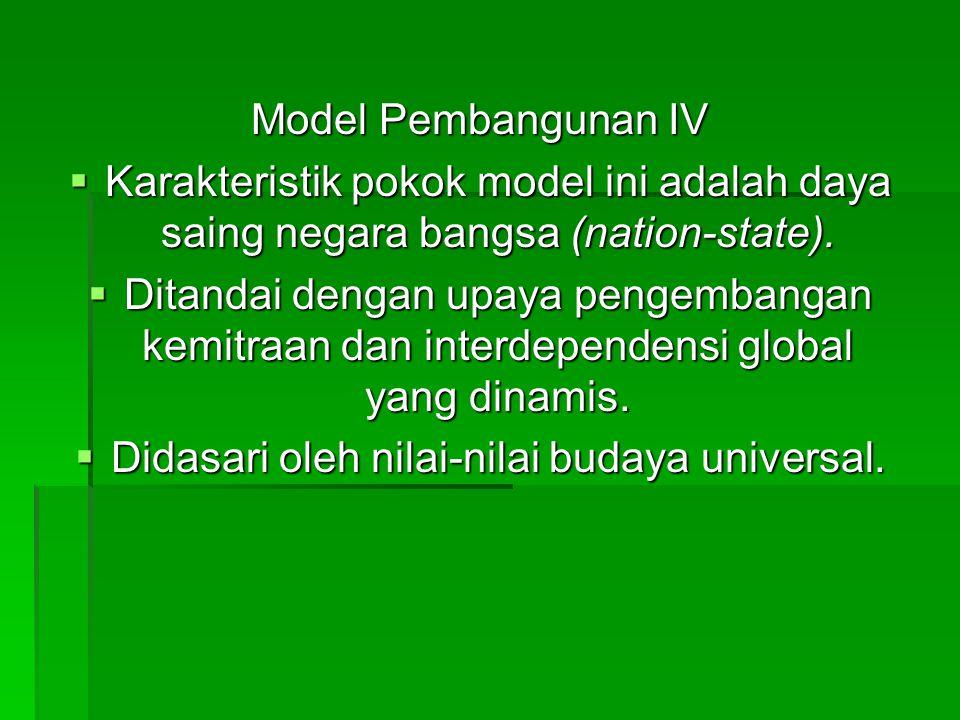 Model Pembangunan IV  Karakteristik pokok model ini adalah daya saing negara bangsa (nation-state).  Ditandai dengan upaya pengembangan kemitraan da