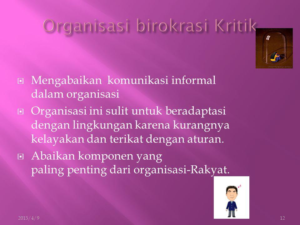  Mengabaikan komunikasi informal dalam organisasi  Organisasi ini sulit untuk beradaptasi dengan lingkungan karena kurangnya kelayakan dan terikat dengan aturan.