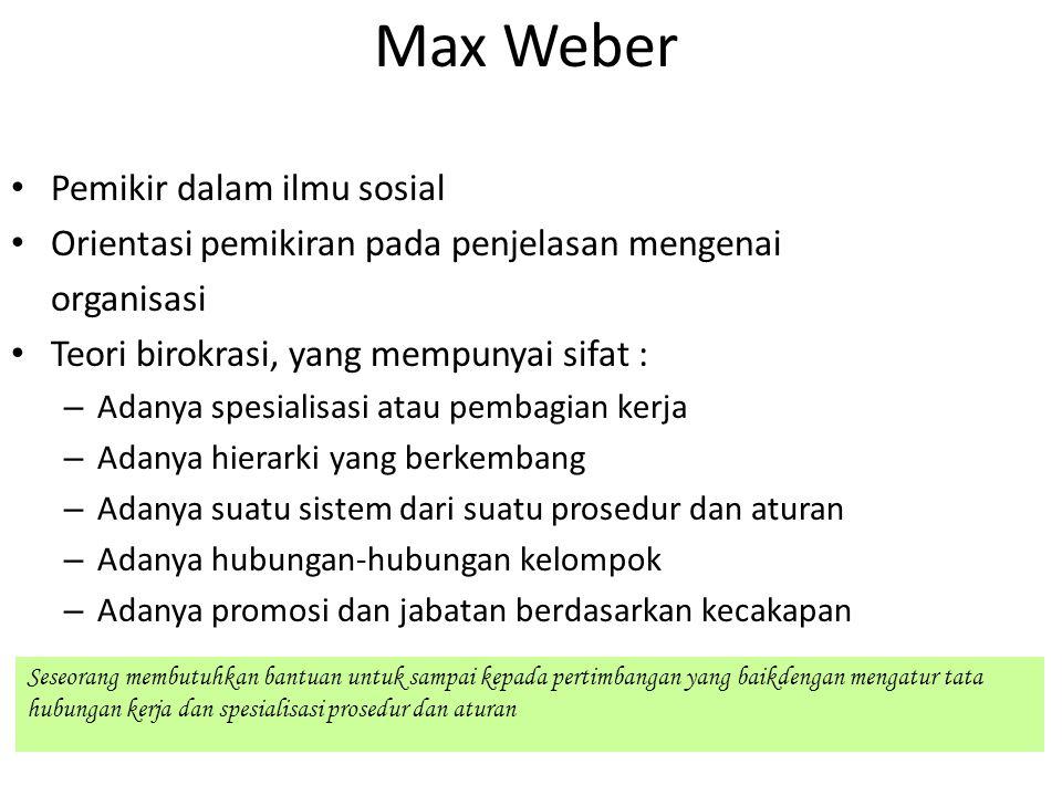 Max Weber Pemikir dalam ilmu sosial Orientasi pemikiran pada penjelasan mengenai organisasi Teori birokrasi, yang mempunyai sifat : – Adanya spesialis