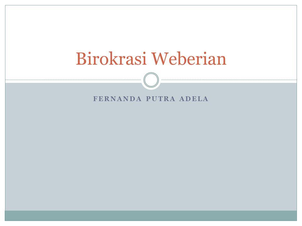 FERNANDA PUTRA ADELA Birokrasi Weberian