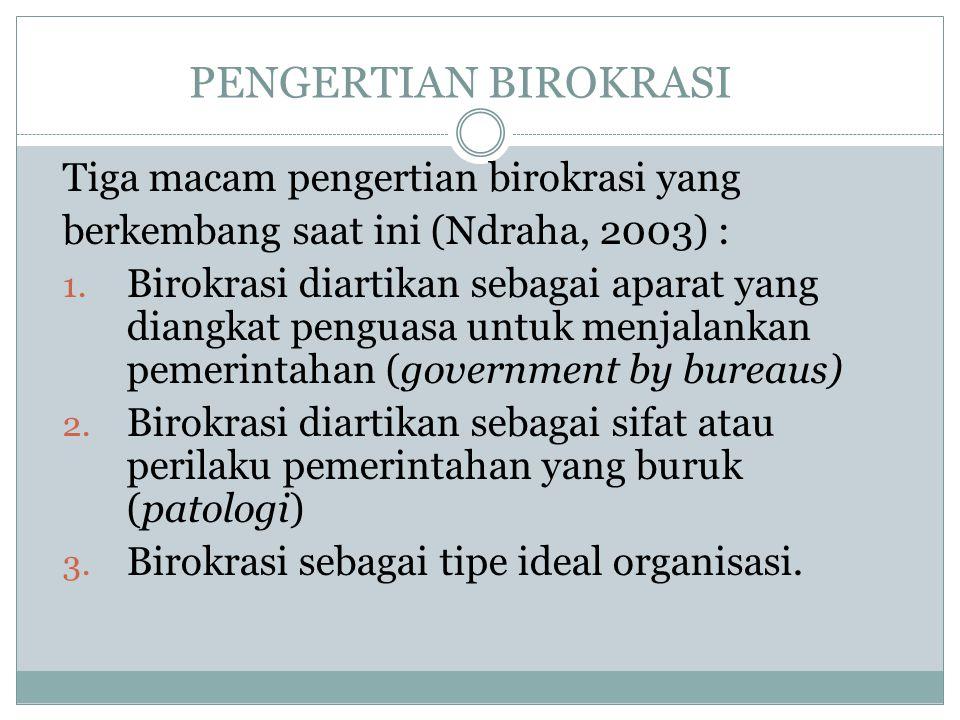PENGERTIAN BIROKRASI Tiga macam pengertian birokrasi yang berkembang saat ini (Ndraha, 2003) : 1. Birokrasi diartikan sebagai aparat yang diangkat pen