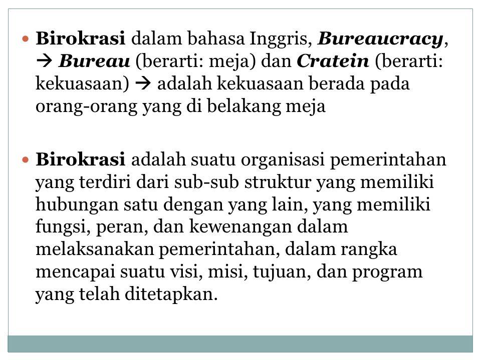 Birokrasi dalam bahasa Inggris, Bureaucracy,  Bureau (berarti: meja) dan Cratein (berarti: kekuasaan)  adalah kekuasaan berada pada orang-orang yang