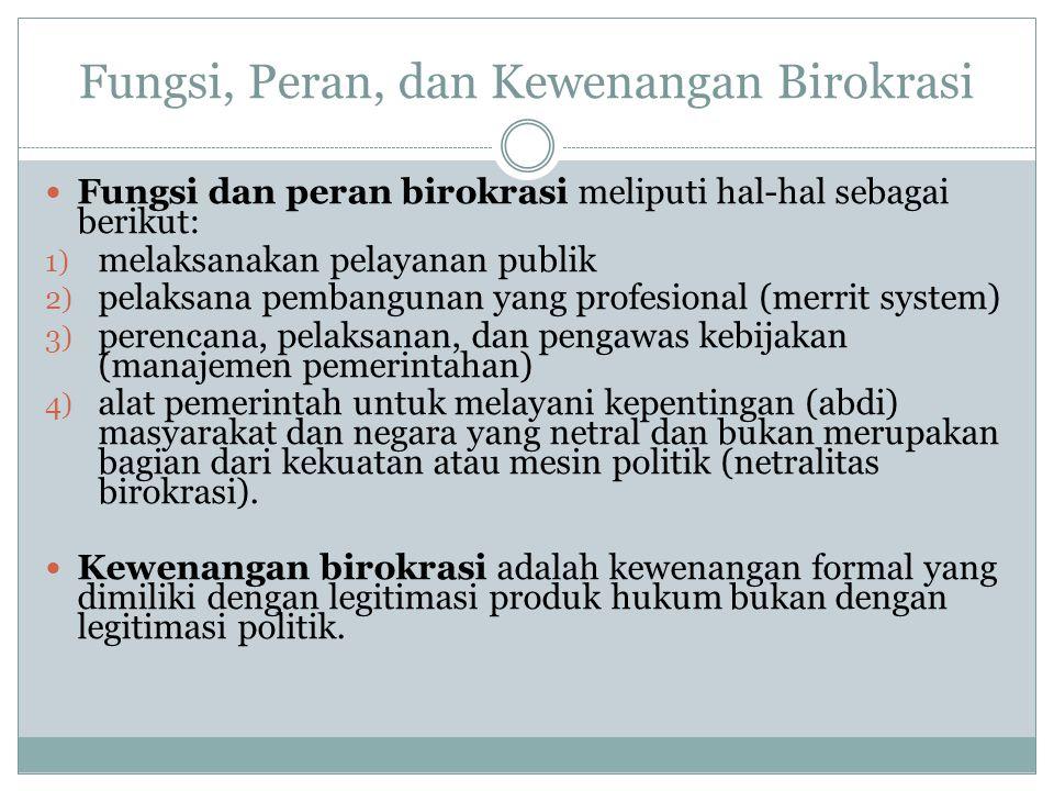 Fungsi, Peran, dan Kewenangan Birokrasi Fungsi dan peran birokrasi meliputi hal-hal sebagai berikut: 1) melaksanakan pelayanan publik 2) pelaksana pem