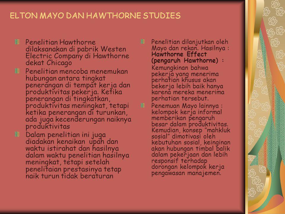 ELTON MAYO DAN HAWTHORNE STUDIES Penelitian Hawthorne dilaksanakan di pabrik Westen Electric Company di Hawthorne dekat Chicago Penelitian mencoba men