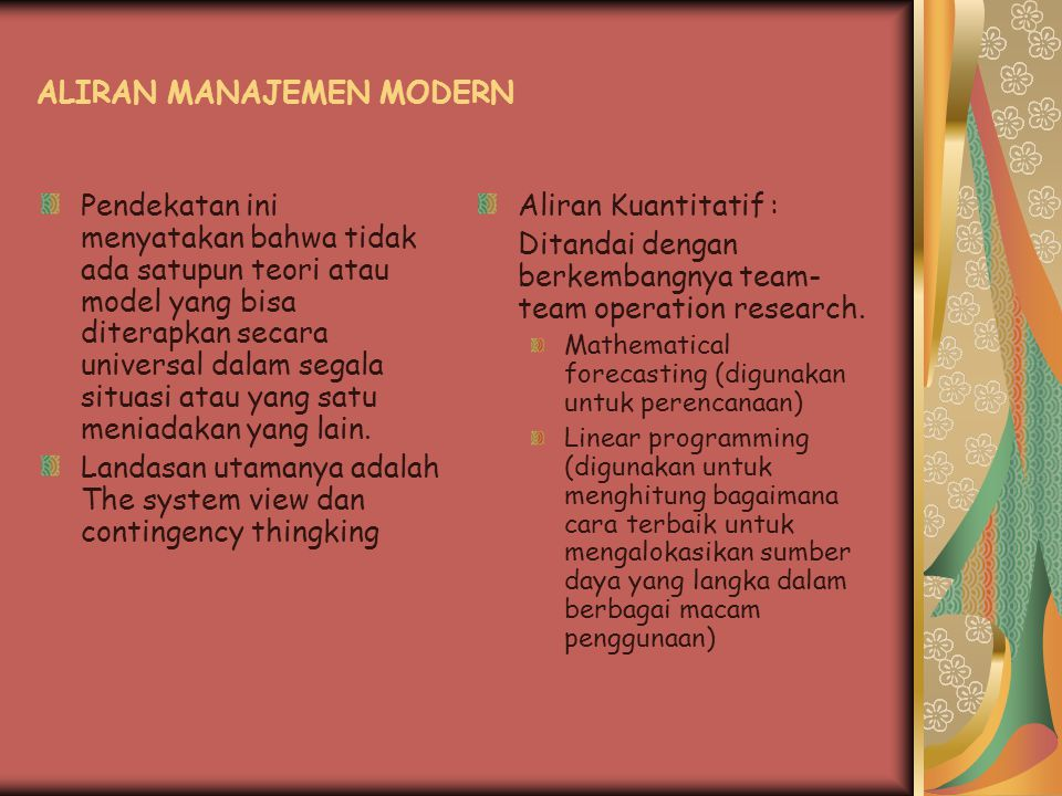 ALIRAN MANAJEMEN MODERN Pendekatan ini menyatakan bahwa tidak ada satupun teori atau model yang bisa diterapkan secara universal dalam segala situasi