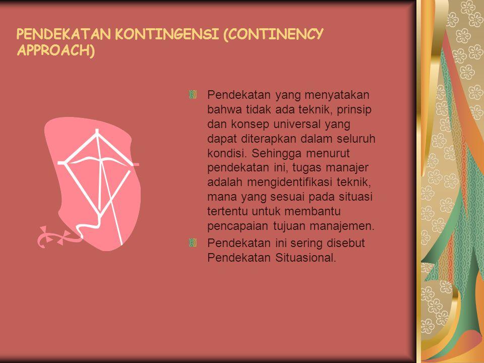 PENDEKATAN KONTINGENSI (CONTINENCY APPROACH) Pendekatan yang menyatakan bahwa tidak ada teknik, prinsip dan konsep universal yang dapat diterapkan dal