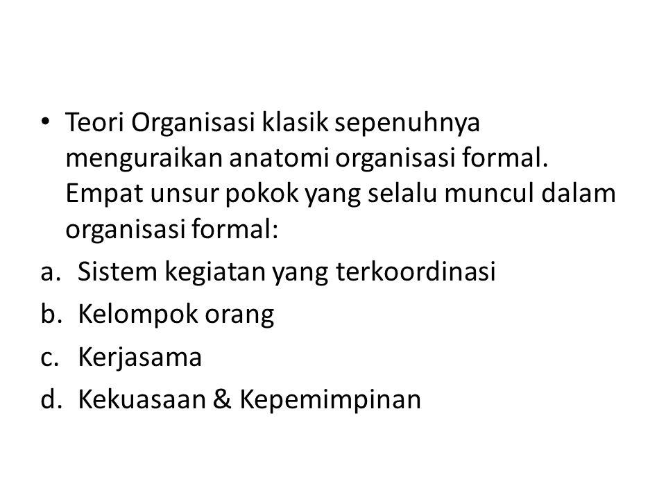 Teori Organisasi klasik sepenuhnya menguraikan anatomi organisasi formal. Empat unsur pokok yang selalu muncul dalam organisasi formal: a.Sistem kegia