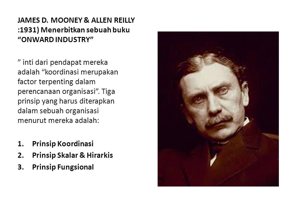 "JAMES D. MOONEY & ALLEN REILLY :1931) Menerbitkan sebuah buku ""ONWARD INDUSTRY"" "" inti dari pendapat mereka adalah ""koordinasi merupakan factor terpen"