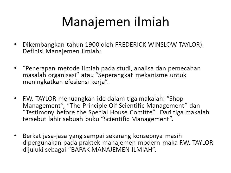 """Manajemen ilmiah Dikembangkan tahun 1900 oleh FREDERICK WINSLOW TAYLOR). Definisi Manajemen Ilmiah: """"Penerapan metode ilmiah pada studi, analisa dan p"""