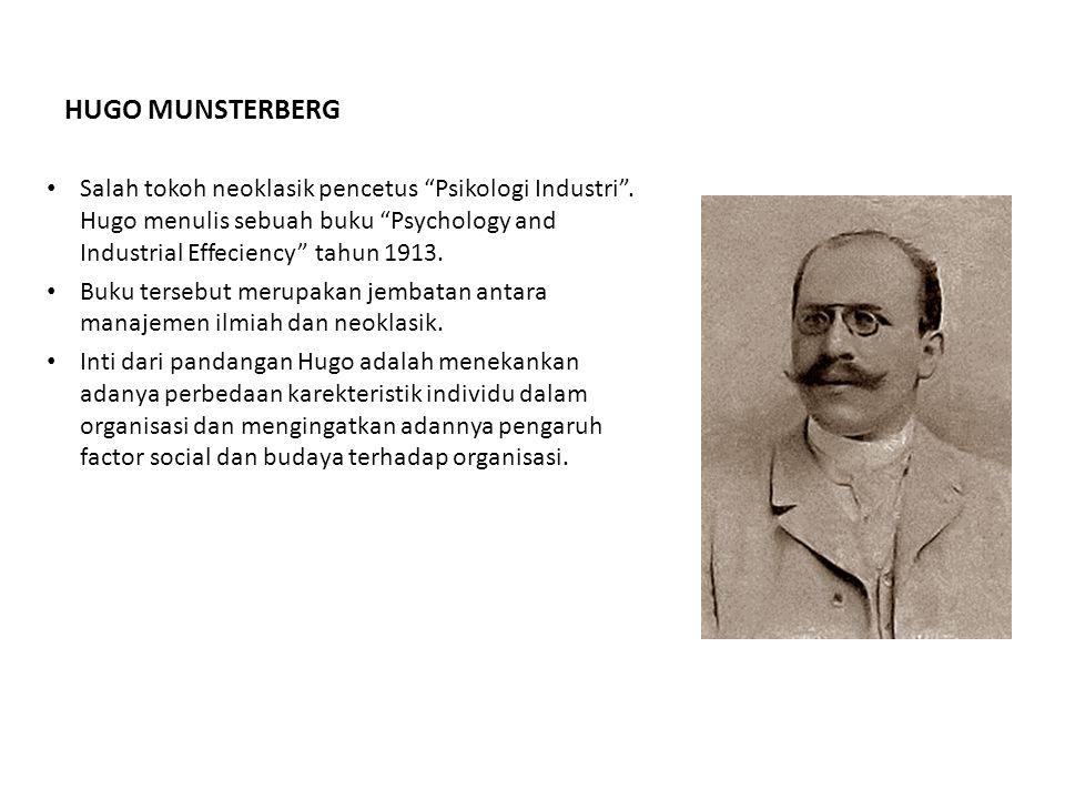 """HUGO MUNSTERBERG Salah tokoh neoklasik pencetus """"Psikologi Industri"""". Hugo menulis sebuah buku """"Psychology and Industrial Effeciency"""" tahun 1913. Buku"""