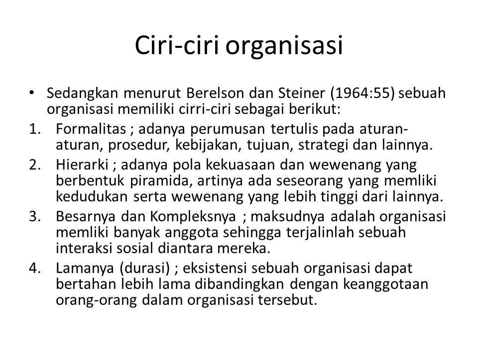 Ciri-ciri organisasi Sedangkan menurut Berelson dan Steiner (1964:55) sebuah organisasi memiliki cirri-ciri sebagai berikut: 1.Formalitas ; adanya per