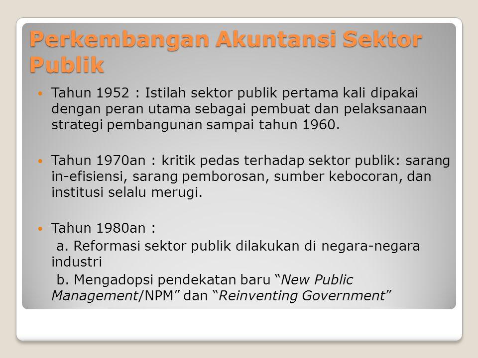 Perkembangan Akuntansi Sektor Publik Tahun 1952 : Istilah sektor publik pertama kali dipakai dengan peran utama sebagai pembuat dan pelaksanaan strate