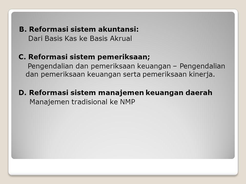 B. Reformasi sistem akuntansi: Dari Basis Kas ke Basis Akrual C. Reformasi sistem pemeriksaan; Pengendalian dan pemeriksaan keuangan – Pengendalian da