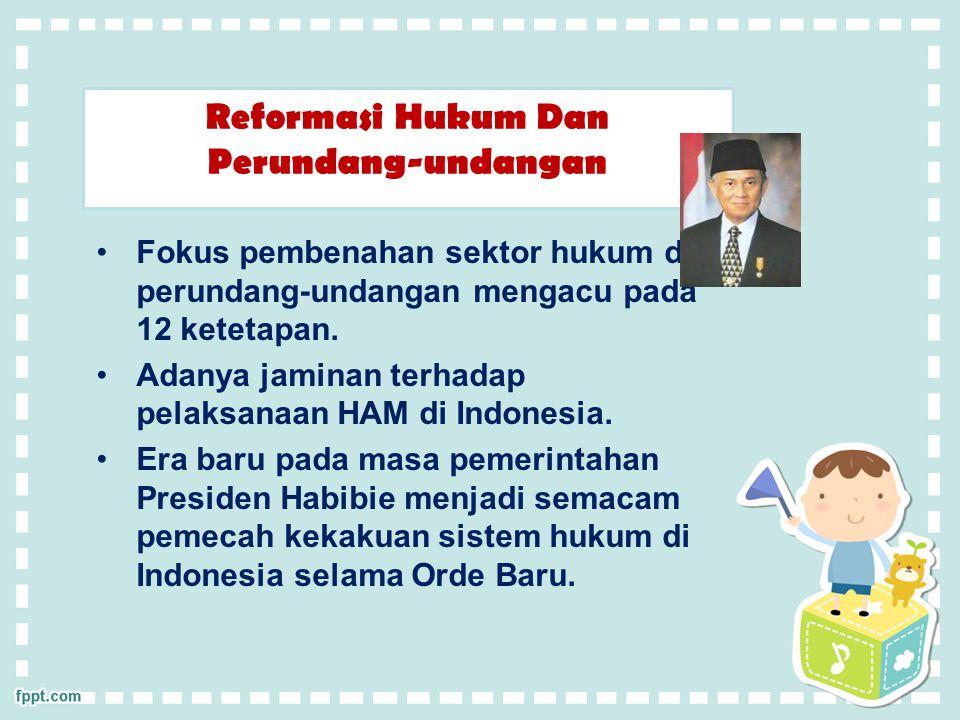 Reformasi Hukum Dan Perundang-undangan Fokus pembenahan sektor hukum dan perundang-undangan mengacu pada 12 ketetapan. Adanya jaminan terhadap pelaksa