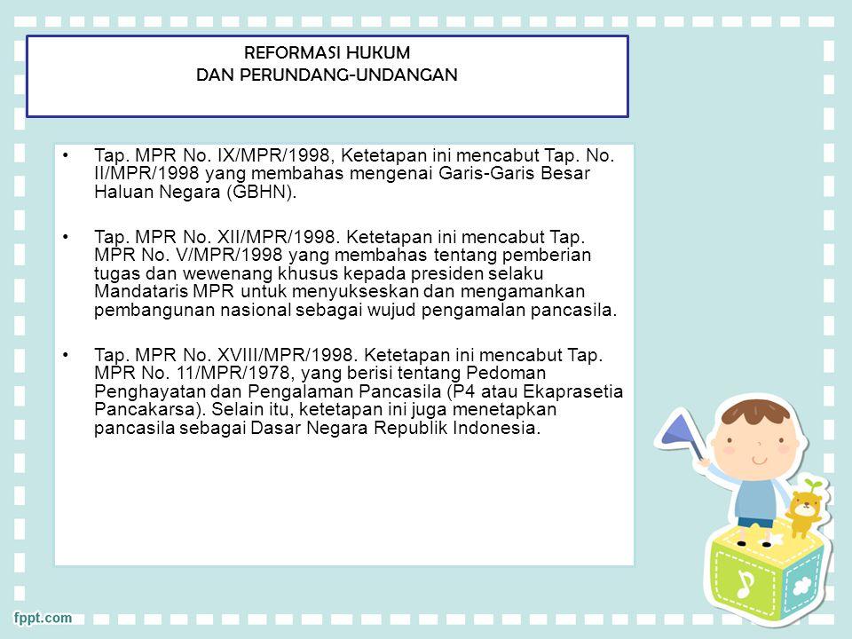 Tap. MPR No. IX/MPR/1998, Ketetapan ini mencabut Tap. No. II/MPR/1998 yang membahas mengenai Garis-Garis Besar Haluan Negara (GBHN). Tap. MPR No. XII/