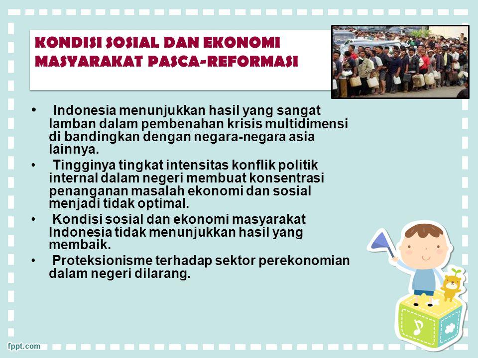 KONDISI SOSIAL DAN EKONOMI MASYARAKAT PASCA-REFORMASI Indonesia menunjukkan hasil yang sangat lamban dalam pembenahan krisis multidimensi di bandingka