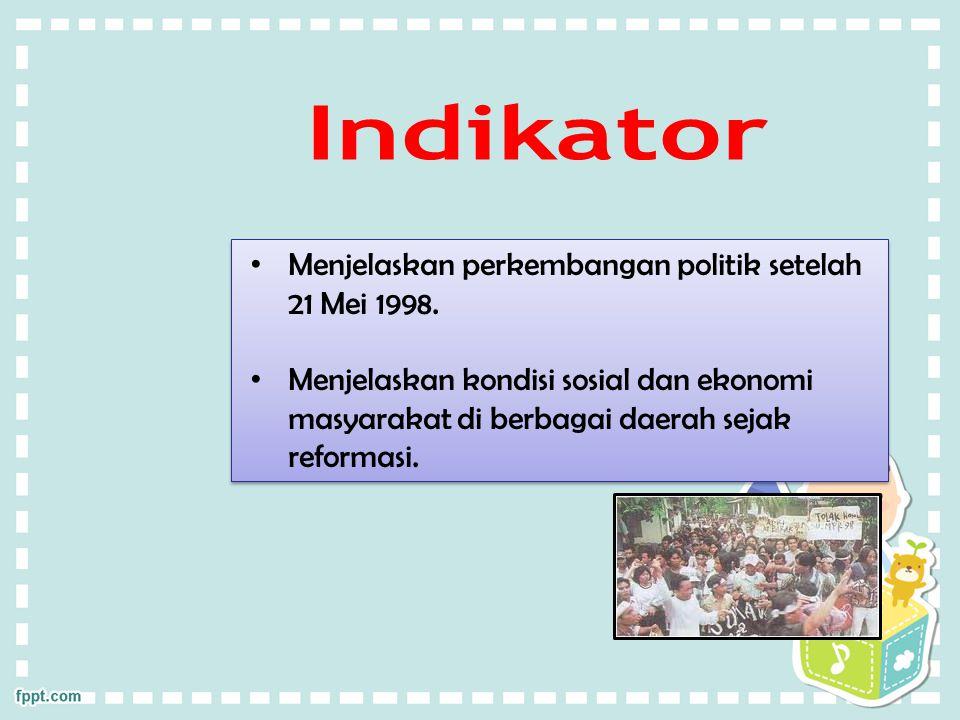 Menjelaskan perkembangan politik setelah 21 Mei 1998. Menjelaskan kondisi sosial dan ekonomi masyarakat di berbagai daerah sejak reformasi. Menjelaska