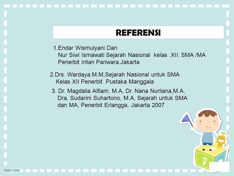 REFERENSI 1.Endar Wismulyani Dan Nur Siwi Ismawati Sejarah Nasional kelas.XII. SMA /MA Penerbit Intan Pariwara.Jakarta 2.Drs. Wardaya.M.M,Sejarah Nasi