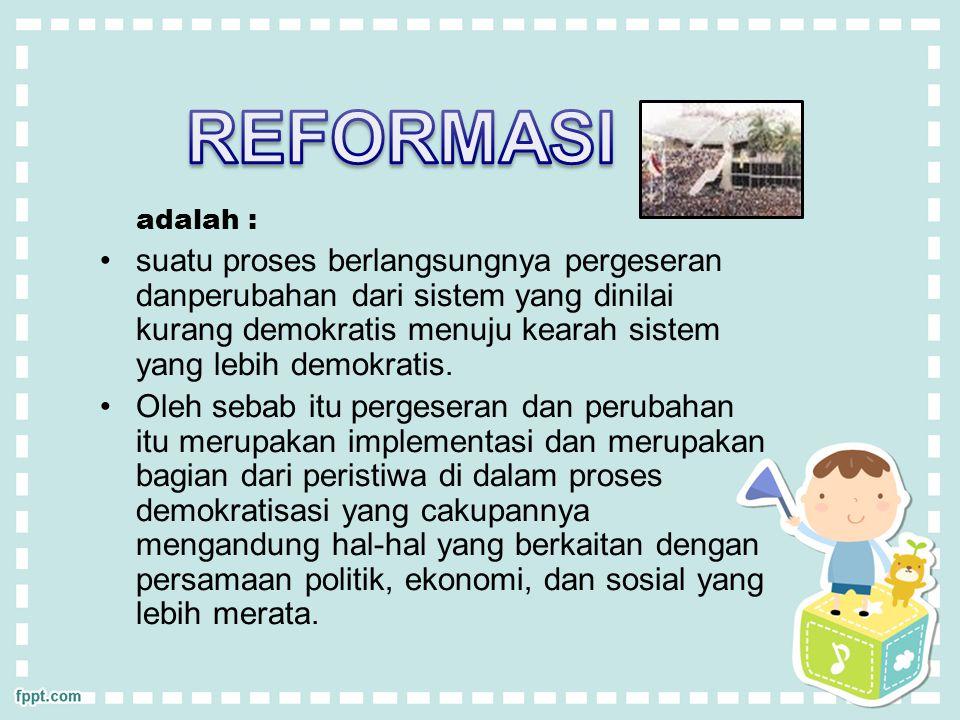 adalah : suatu proses berlangsungnya pergeseran danperubahan dari sistem yang dinilai kurang demokratis menuju kearah sistem yang lebih demokratis.