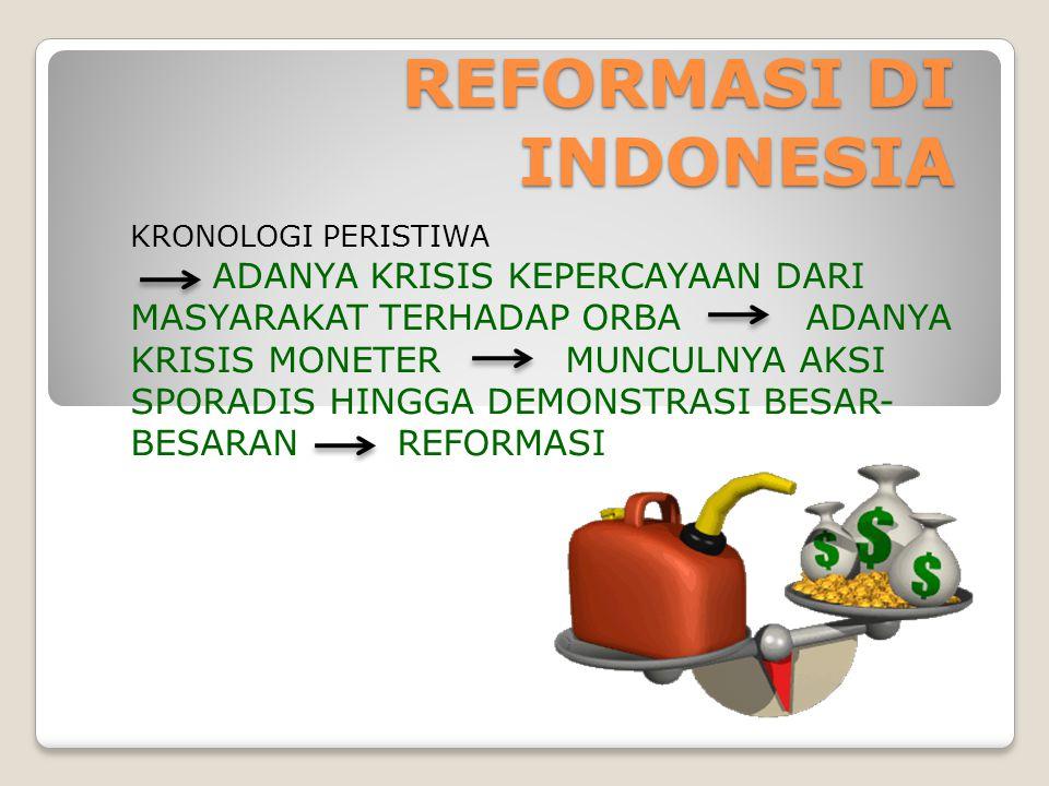 REFORMASI DI INDONESIA KRONOLOGI PERISTIWA ADANYA KRISIS KEPERCAYAAN DARI MASYARAKAT TERHADAP ORBA ADANYA KRISIS MONETER MUNCULNYA AKSI SPORADIS HINGG