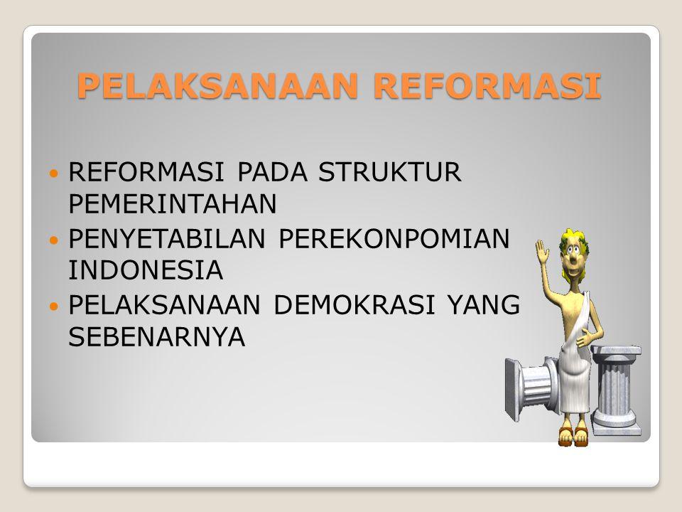 PELAKSANAAN REFORMASI REFORMASI PADA STRUKTUR PEMERINTAHAN PENYETABILAN PEREKONPOMIAN INDONESIA PELAKSANAAN DEMOKRASI YANG SEBENARNYA