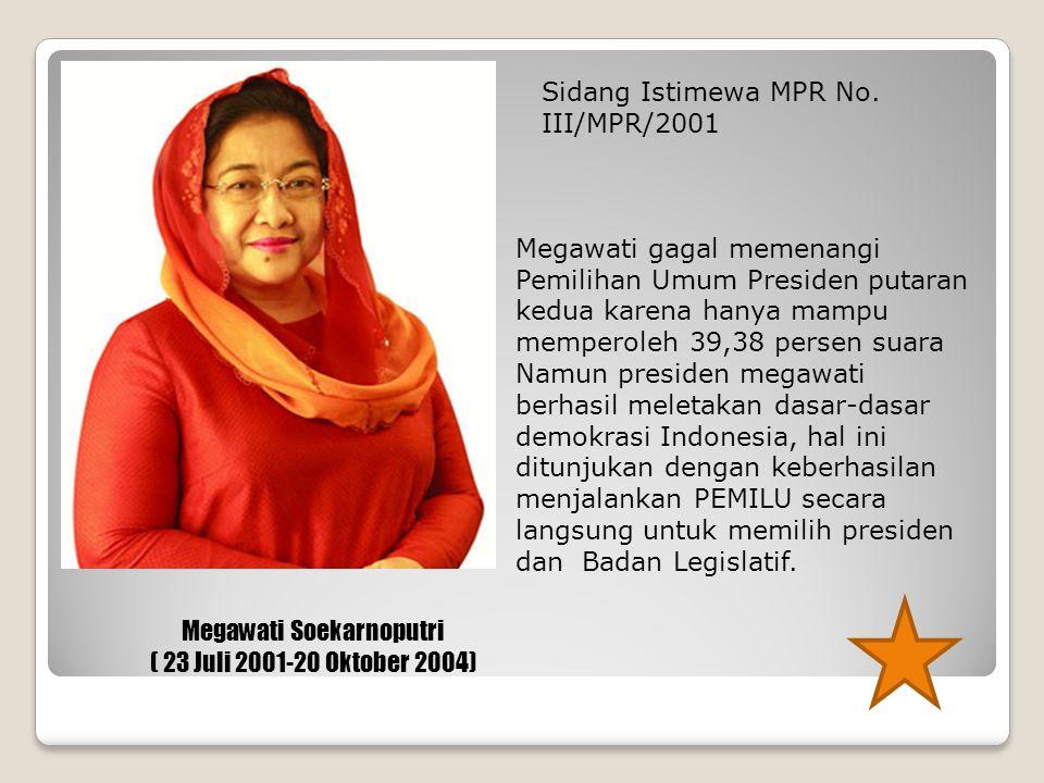 Megawati Soekarnoputri ( 23 Juli 2001-20 Oktober 2004) Sidang Istimewa MPR No. III/MPR/2001 Megawati gagal memenangi Pemilihan Umum Presiden putaran k