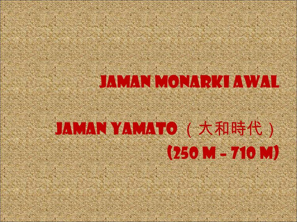 Jaman monarki awal Jaman Yamato (大和時代) (250 M – 710 M)