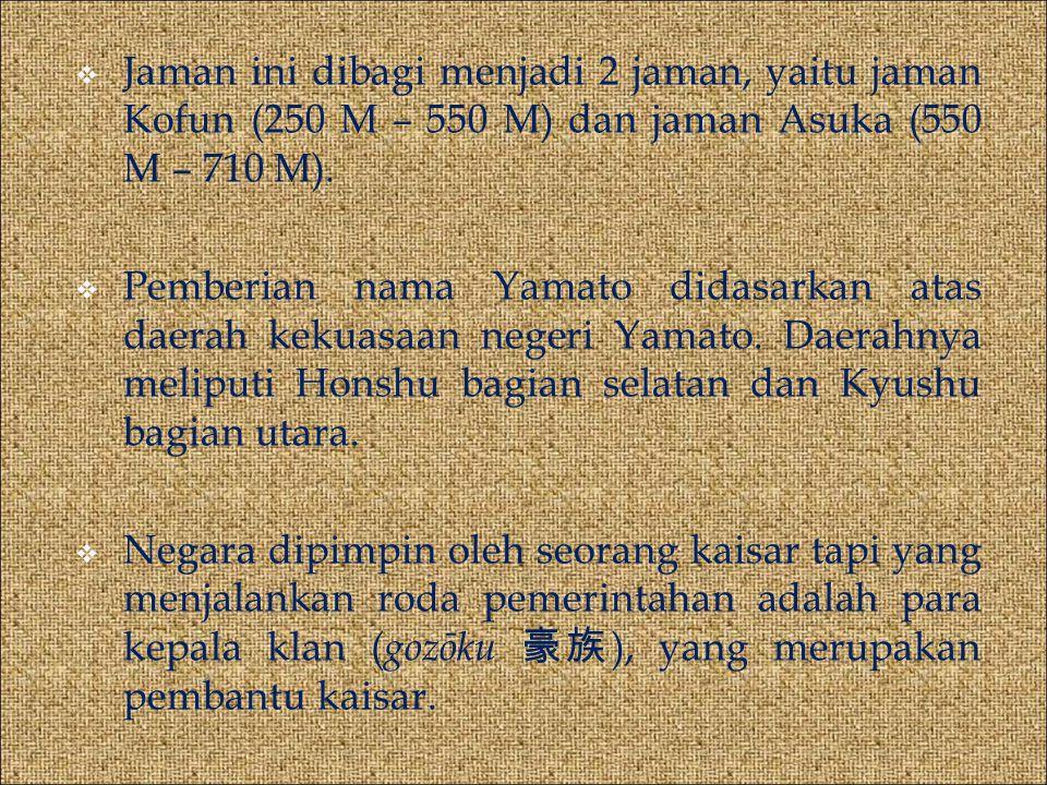  Jaman ini dibagi menjadi 2 jaman, yaitu jaman Kofun (250 M – 550 M) dan jaman Asuka (550 M – 710 M).  Pemberian nama Yamato didasarkan atas daerah
