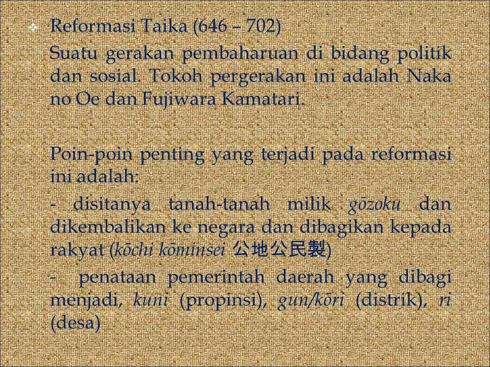  Reformasi Taika (646 – 702) Suatu gerakan pembaharuan di bidang politik dan sosial.