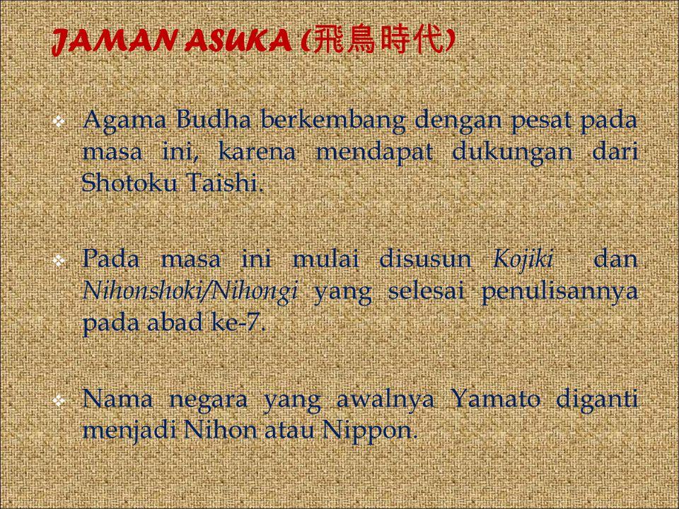 JAMAN ASUKA ( 飛鳥時代 )  Agama Budha berkembang dengan pesat pada masa ini, karena mendapat dukungan dari Shotoku Taishi.  Pada masa ini mulai disusun