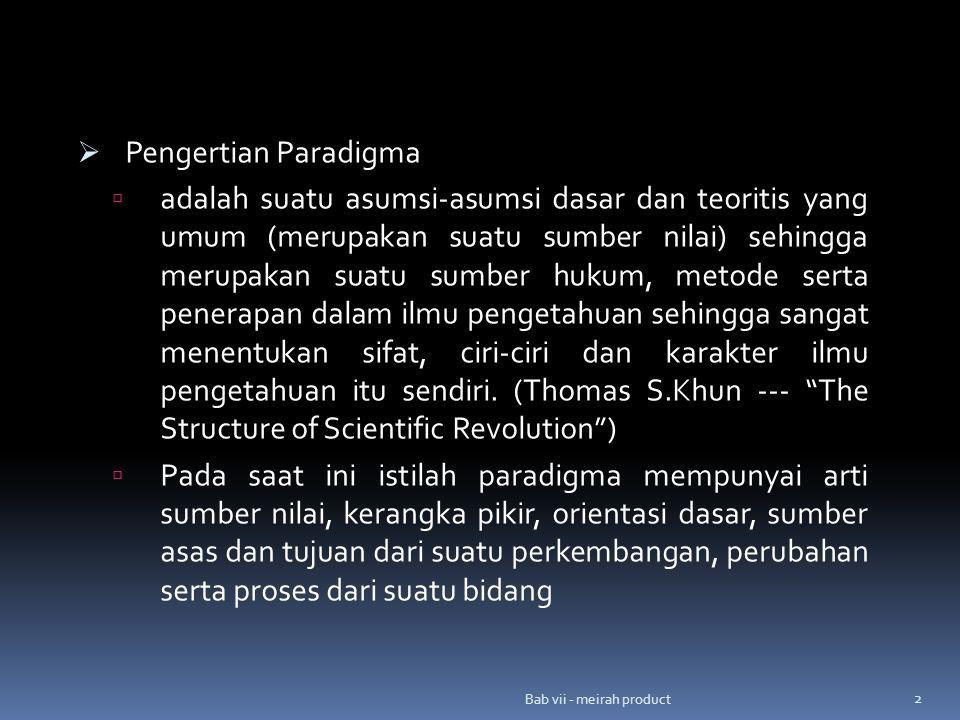  Pengertian Paradigma  adalah suatu asumsi-asumsi dasar dan teoritis yang umum (merupakan suatu sumber nilai) sehingga merupakan suatu sumber hukum, metode serta penerapan dalam ilmu pengetahuan sehingga sangat menentukan sifat, ciri-ciri dan karakter ilmu pengetahuan itu sendiri.