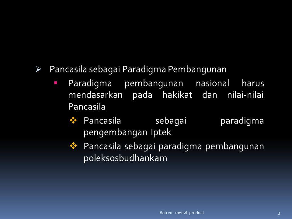  Pancasila sebagai Paradigma Pembangunan  Paradigma pembangunan nasional harus mendasarkan pada hakikat dan nilai-nilai Pancasila  Pancasila sebagai paradigma pengembangan Iptek  Pancasila sebagai paradigma pembangunan poleksosbudhankam 3 Bab vii - meirah product