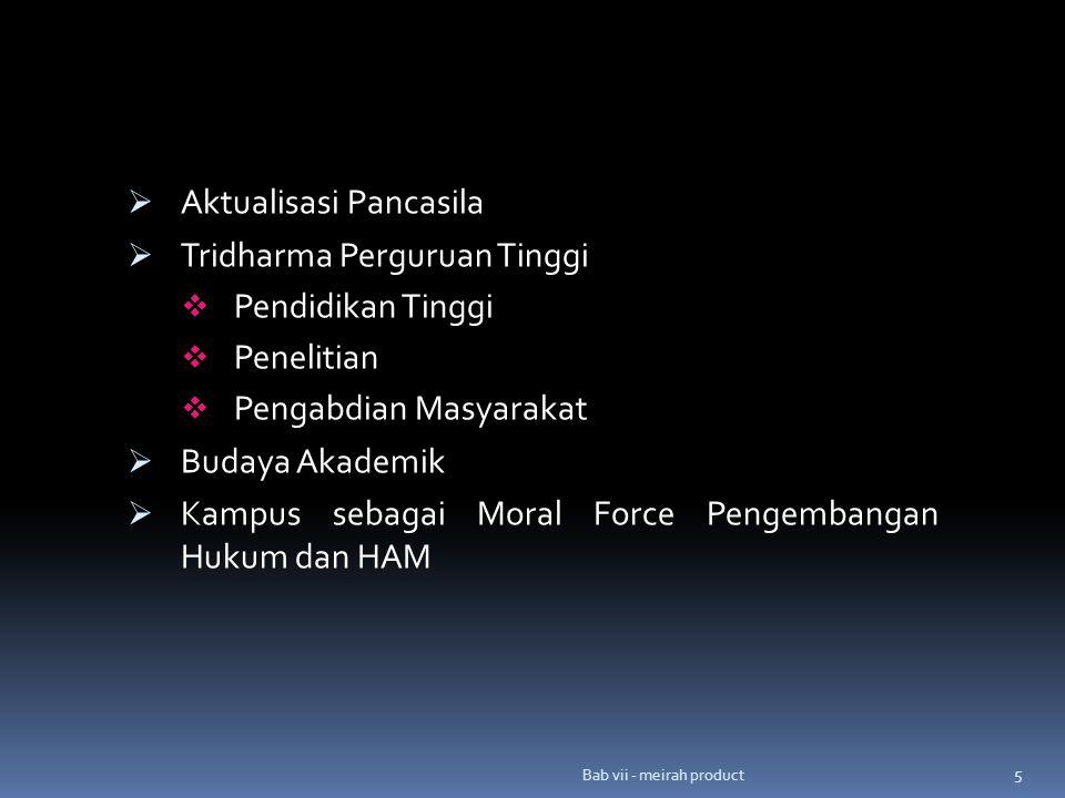 Bab vii - meirah product 5  Aktualisasi Pancasila  Tridharma Perguruan Tinggi  Pendidikan Tinggi  Penelitian  Pengabdian Masyarakat  Budaya Akad
