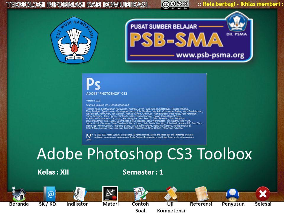 BerandaSK / KDIndikatorMateriContoh Soal Uji Kompetensi ReferensiPenyusunSelesai :: Rela berbagi - Ikhlas memberi :: Adobe Photoshop CS3 Toolbox Kelas