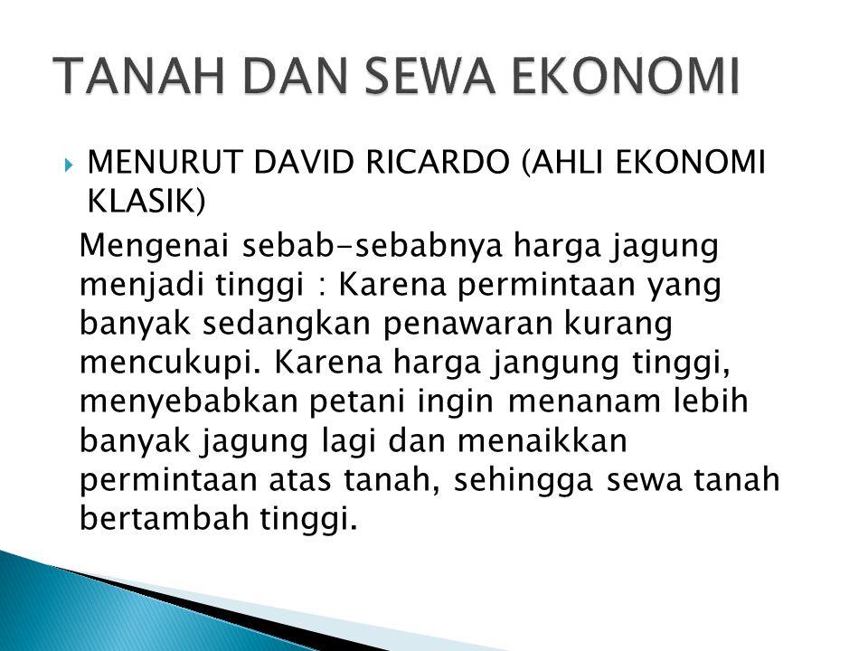  MENURUT DAVID RICARDO (AHLI EKONOMI KLASIK) Mengenai sebab-sebabnya harga jagung menjadi tinggi : Karena permintaan yang banyak sedangkan penawaran