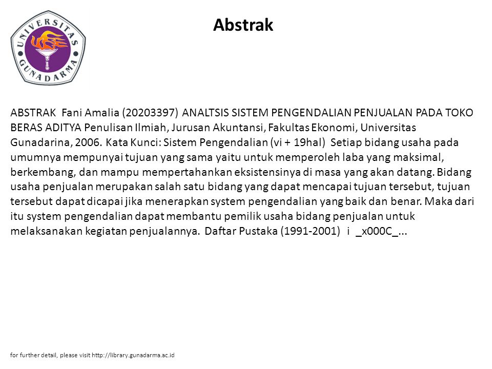 Abstrak ABSTRAK Fani Amalia (20203397) ANALTSIS SISTEM PENGENDALIAN PENJUALAN PADA TOKO BERAS ADITYA Penulisan Ilmiah, Jurusan Akuntansi, Fakultas Ekonomi, Universitas Gunadarina, 2006.