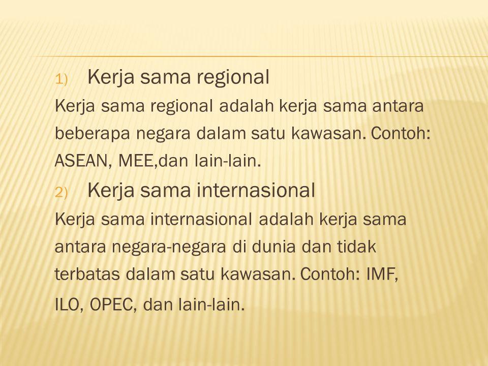 1) Kerja sama regional Kerja sama regional adalah kerja sama antara beberapa negara dalam satu kawasan.
